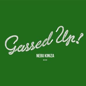 Nebu Kiniza - Gassed Up