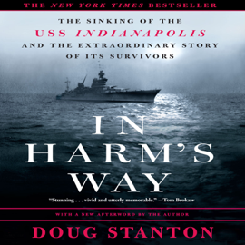 In Harm's Way: The Sinking of the U.S.S. Indianapolis and the Extraordinary Story of Its Survivors (Unabridged) audiobook