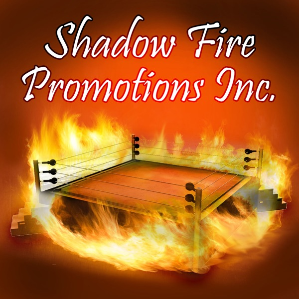 Shadow Fire Promotions Podcast: Front Row Ringside