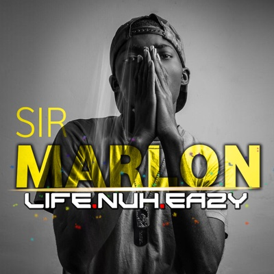 Life Nuh Eazy - Single - Sir Marlon album