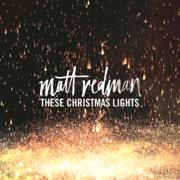 These Christmas Lights - Matt Redman - Matt Redman
