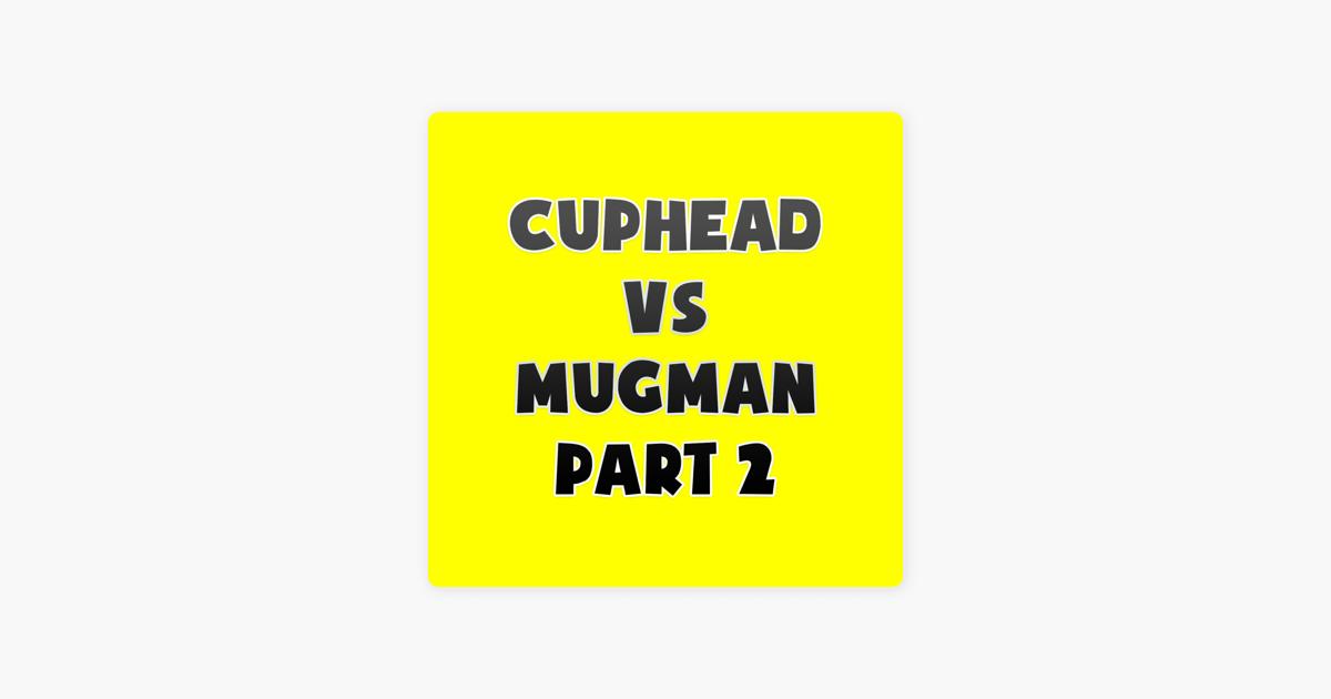 Cuphead Vs Mugman Rap Battle, Pt  2 (feat  Divide) - Single by Fabvl