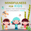 Mindfulness for Kids: Music for Meditation and Children's Yogis, Calm Nature Sounds, Background Music for Child Therapy - Mastering the Mind, Body Connection & Calm Breathing - Kids Yoga Music Masters