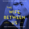 Greer Hendricks & Sarah Pekkanen - The Wife Between Us (Unabridged)  artwork