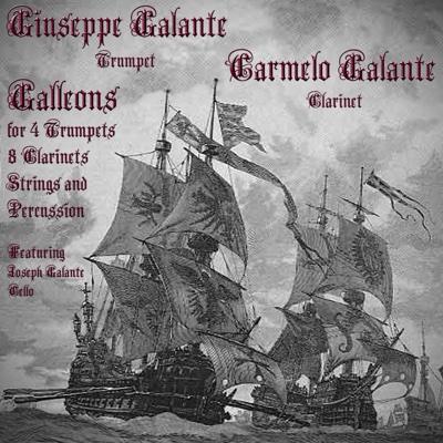Giuseppe Galante: Galleons for 4 Trumpets, 8 Clarinets, Strings and Percussion - Single - Giuseppe Galante, Carmelo Galante & Joseph Galante album
