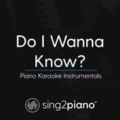 Do I Wanna Know (Originally Performed by Arctic Monkeys) [Piano Karaoke Version]