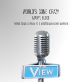 """World's Gone Crazy (""""The View"""" Theme Song: Season 20) - Single"""
