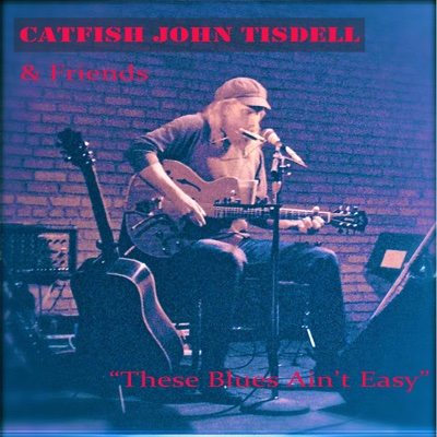 These Blues Ain't Easy - Catfish John Tisdell album