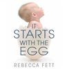 Rebecca Fett - It Starts with the Egg: How the Science of Egg Quality Can Help You Get Pregnant Naturally, Prevent Miscarriage, and Improve Your Odds in IVF (Unabridged)  artwork