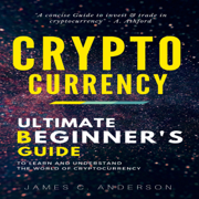 Cryptocurrency: Ultimate Beginner's Guide to Learn and Understand the World of Cryptocurrency (Unabridged)