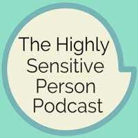 The Highly Sensitive Person Podcast podcast