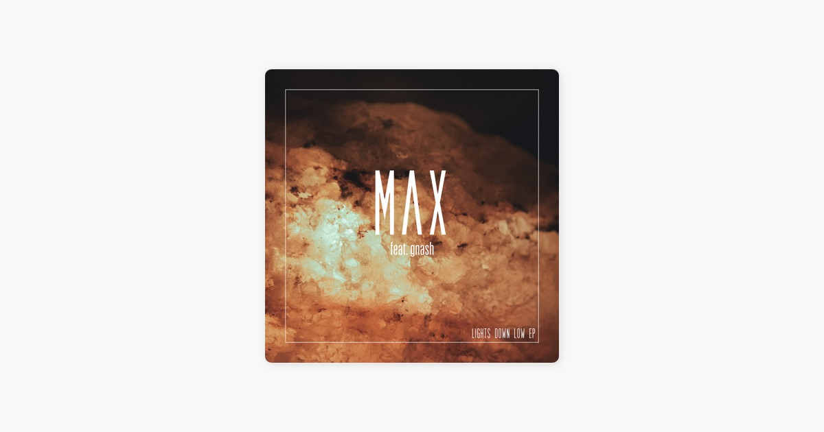Lights Down Low - Single by MAX on Apple Music & Lights Down Low - Single by MAX on Apple Music