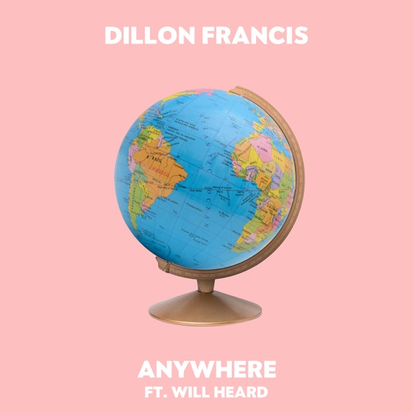 Dillon Francis</b> - Anywhere feat. Will Heard (Original Mix)