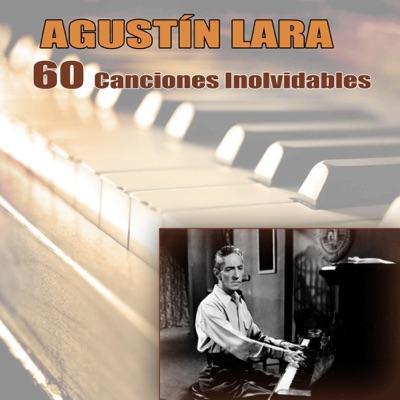 60 Canciones Inolvidables - Agustín Lara