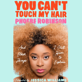 You Can't Touch My Hair: And Other Things I Still Have to Explain (Unabridged) audiobook