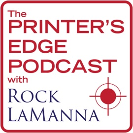 The Printer S Edge Podcast With Rock Lamanna