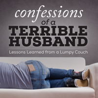 Confessions of a Terrible Husband: Lessons Learned from a Lumpy Couch! podcast