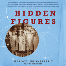 Hidden Figures: The American Dream and the Untold Story of the Black Women Mathematicians Who Helped Win the Space Race (Unabridged) audiobook