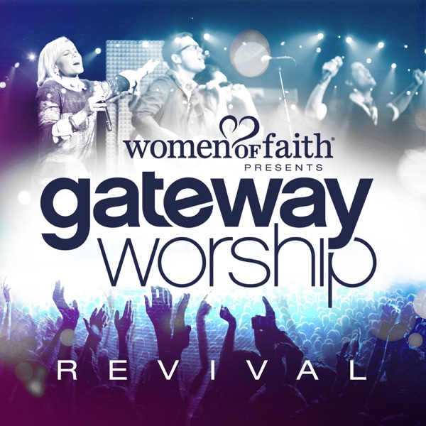 Women of Faith Presents Gateway Worship Revival