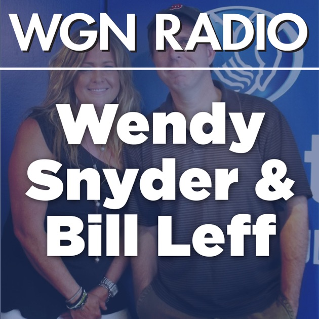 The Bill Leff And Wendy Snyder Podcast From 720 Wgn By Wgn Radio On