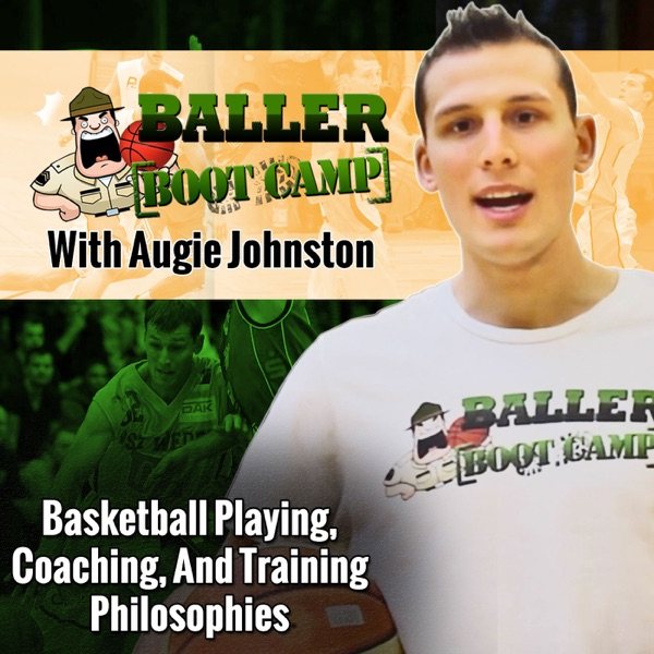 The Baller Boot Camp Podcast: Basketball Coaching, Training, and Playing Philosophies