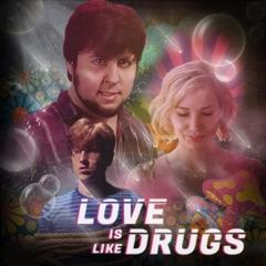 Love Is Like Drugs