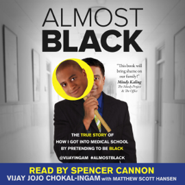 Almost Black: The True Story of How I Got into Medical School by Pretending to Be Black (Unabridged) audiobook