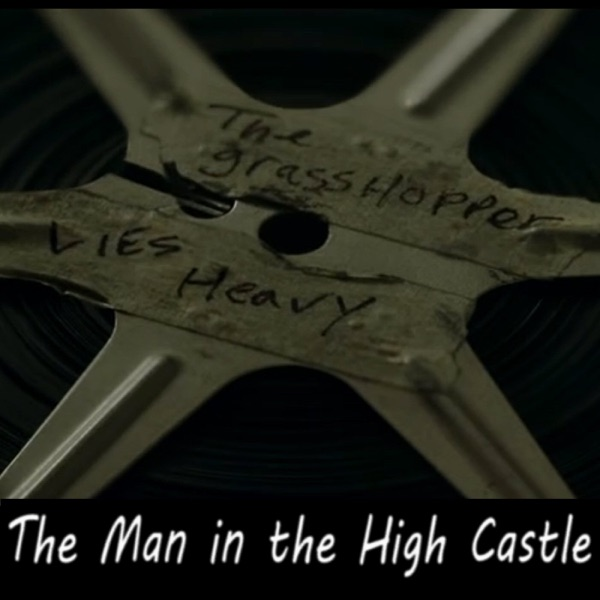 The Grasshopper Lies Heavy: A The Man in the High Castle Podcast