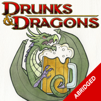 The Abridged Drunks and Dragons podcast