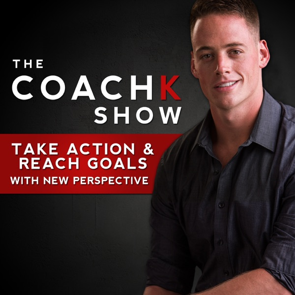 The Coach K Show: Take Action and Reach Goals With New Perspective