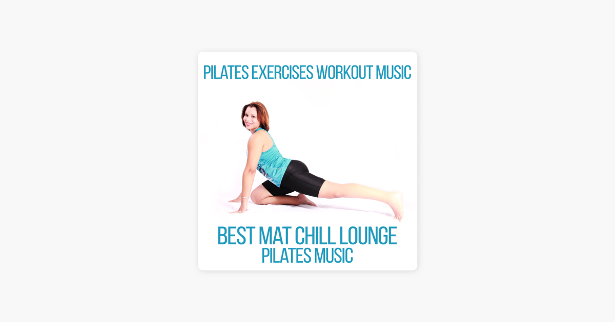 ‎Pilates Exercises Workout Music: Best Mat Chill Lounge Pilates Music,  Hypnotize & Slow Move, Gym Center Music (EDM) by Power Walking Music Club  on