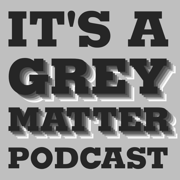 It's a grey matter podcast