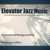 Elevator Jazz Music: Best of Lounge Jazz Music, Instrumental Background for Working in Office, Relax & Focus - Good Morning Jazz Academy