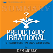 Summary: Predictably Irrational, Revised and Expanded Edition: The Hidden Forces That Shape Our Decisions (Unabridged)