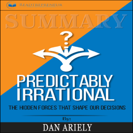 Summary: Predictably Irrational, Revised and Expanded Edition: The Hidden Forces That Shape Our Decisions (Unabridged) audiobook