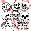 Horror, I'm Afraid - Dulcet Jones