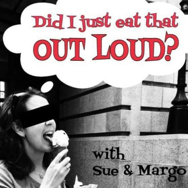 Did I Just Eat That Out Loud?™ with Sue & Margo