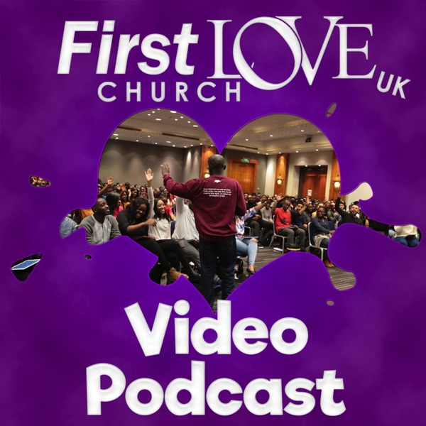 First Love Church UK - Video Podcast