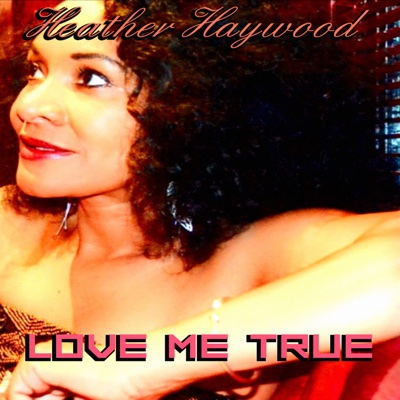 Love Me True - Single - Heather Haywood album