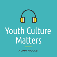 Youth Culture Matters - A CPYU Podcast podcast