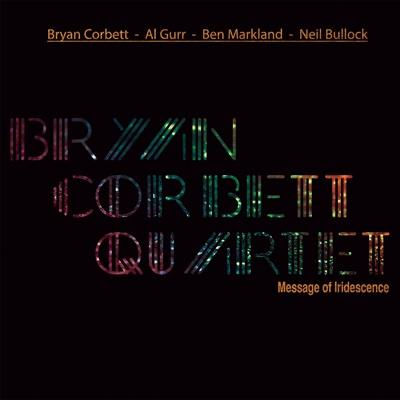 Message of Iridescence - Bryan Corbett Quartet album