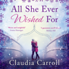 Claudia Carroll - All She Ever Wished For (Unabridged) artwork