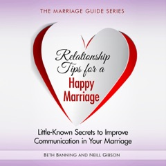 Relationship Tips for a Happy Marriage: Little-Known Secrets to Improve Communication in Your Marriage: The Marriage Guide Series, Book 2 (Unabridged)