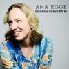 Ana Egge - Dance Around the Room with Me