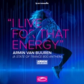 I Live for That Energy (ASOT 800 Anthem) - EP