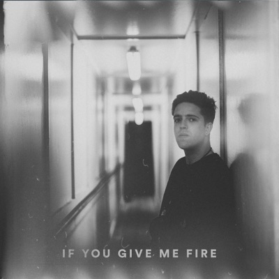 If You Give Me Fire - Single - Benjamin Francis Leftwich