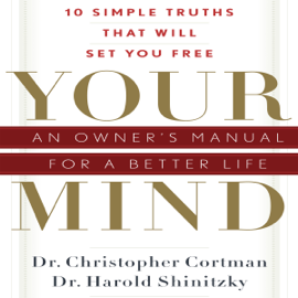 Your Mind: An Owner's Manual for a Better Life (Unabridged) audiobook