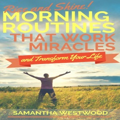 Rise and Shine!: Morning Routines That Work Miracles and Transform Your Life (Unabridged)