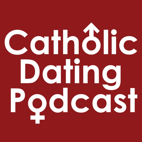 Catholic Dating Podcast