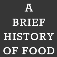 Podcast cover art for A Brief History of Food